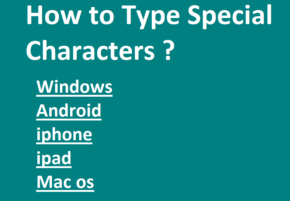 How to enter Special Characters in windows, smartphone, mac